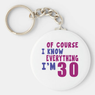 Of Course I Know Everything I Am 30 Keychain