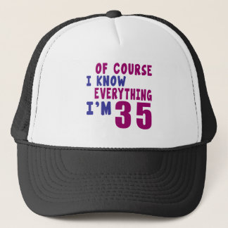 Of Course I Know Everything I Am 35 Trucker Hat