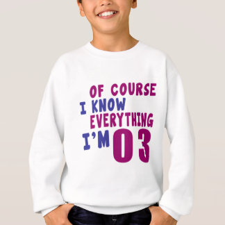 Of Course I Know Everything I Am 3 Sweatshirt