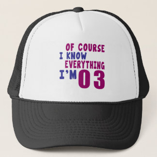Of Course I Know Everything I Am 3 Trucker Hat