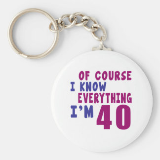 Of Course I Know Everything I Am 40 Basic Round Button Keychain