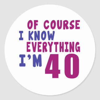 Of Course I Know Everything I Am 40 Classic Round Sticker