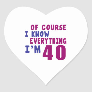 Of Course I Know Everything I Am 40 Heart Sticker