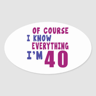 Of Course I Know Everything I Am 40 Oval Sticker