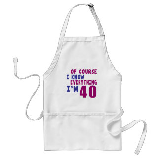 Of Course I Know Everything I Am 40 Standard Apron