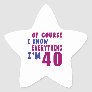 Of Course I Know Everything I Am 40 Star Sticker