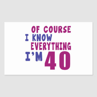 Of Course I Know Everything I Am 40 Sticker