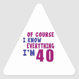 Of Course I Know Everything I Am 40 Triangle Sticker