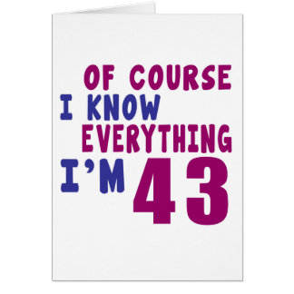 Of Course I Know Everything I Am 43 Card