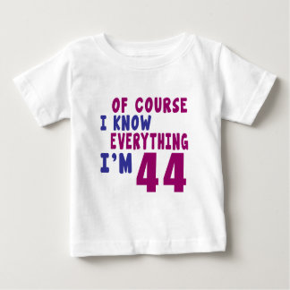 Of Course I Know Everything I Am 44 Baby T-Shirt