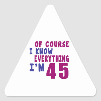 Of Course I Know Everything I Am 45 Triangle Sticker