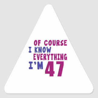Of Course I Know Everything I Am 47 Triangle Sticker