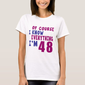 Of Course I Know Everything I Am 48 T-Shirt