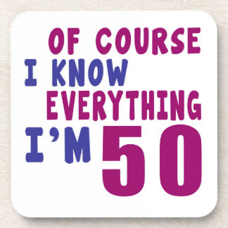 Of Course I Know Everything I Am 50 Coasters