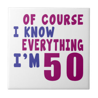 Of Course I Know Everything I Am 50 Tile