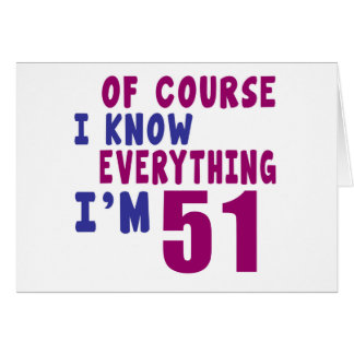Of Course I Know Everything I Am 51 Card