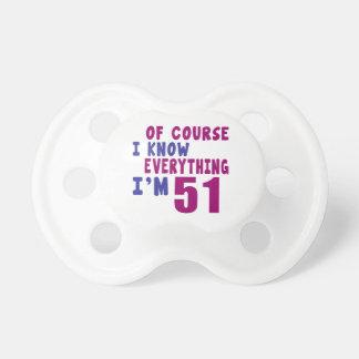 Of Course I Know Everything I Am 51 Pacifiers