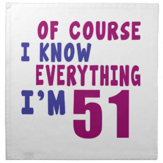 Of Course I Know Everything I Am 51 Printed Napkins