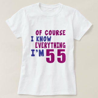 Of Course I Know Everything I Am 55 T-Shirt