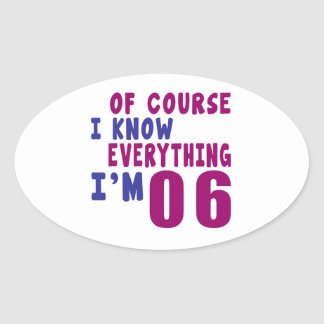 Of Course I Know Everything I Am 6 Oval Sticker