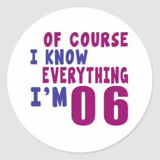 Of Course I Know Everything I Am 6 Round Sticker