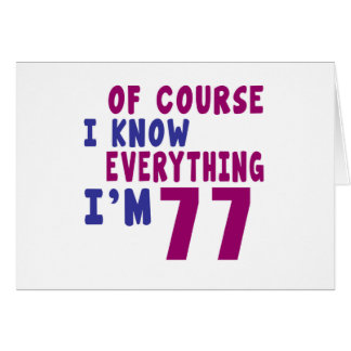 Of Course I Know Everything I Am 77 Card