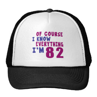 Of Course I Know Everything I Am 82 Trucker Hat