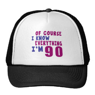 Of Course I Know Everything I Am 90 Trucker Hat