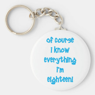 Of course I know everything I'm 18! Basic Round Button Keychain