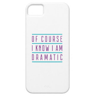 Of Course I Know I Am Dramatic iPhone 5 Case