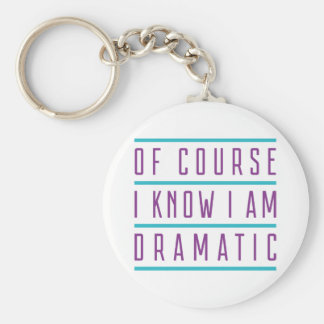 Of Course I Know I Am Dramatic Keychain