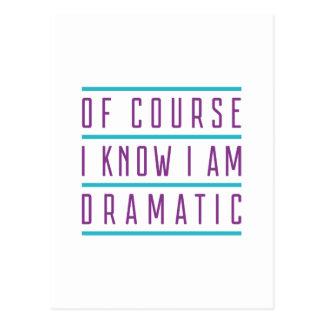 Of Course I Know I Am Dramatic Postcard