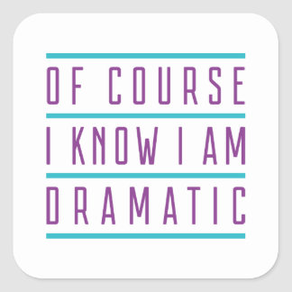 Of Course I Know I Am Dramatic Square Sticker