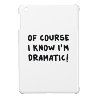 Of Course I Know I'm Dramatic Case For The iPad Mini