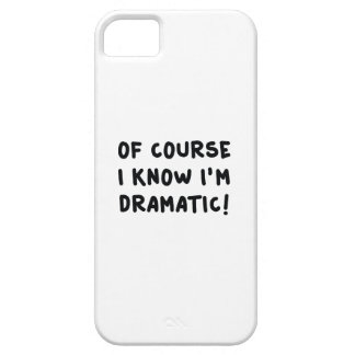 Of Course I Know I'm Dramatic iPhone 5 Cover