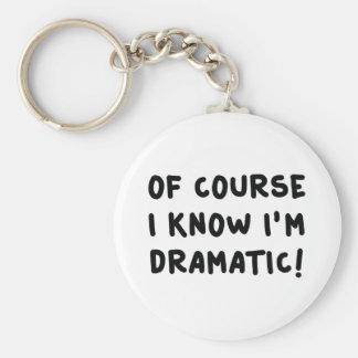 Of Course I Know I'm Dramatic Keychain