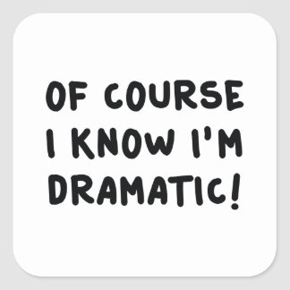 Of Course I Know I'm Dramatic Square Sticker