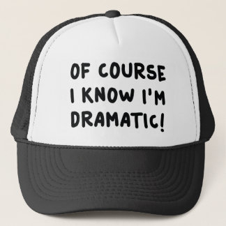 Of Course I Know I'm Dramatic Trucker Hat