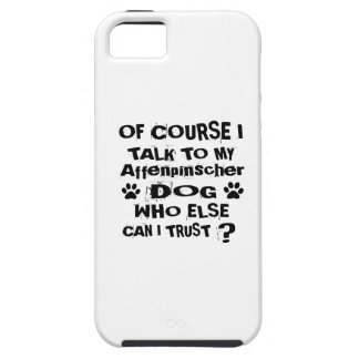 Of Course I Talk To My Affenpinscher Dog Designs iPhone 5 Cases