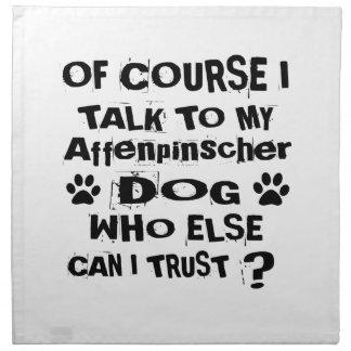 Of Course I Talk To My Affenpinscher Dog Designs Napkin