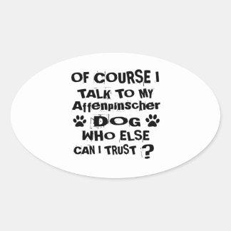 Of Course I Talk To My Affenpinscher Dog Designs Oval Sticker