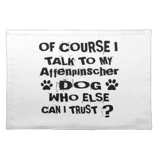 Of Course I Talk To My Affenpinscher Dog Designs Placemat