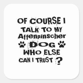 Of Course I Talk To My Affenpinscher Dog Designs Square Sticker