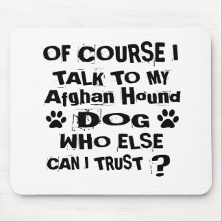 Of Course I Talk To My Afghan Hound Dog Designs Mouse Pad