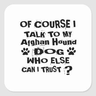 Of Course I Talk To My Afghan Hound Dog Designs Square Sticker