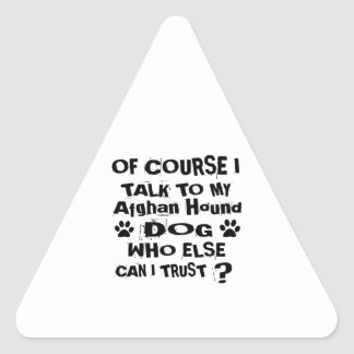 Of Course I Talk To My Afghan Hound Dog Designs Triangle Sticker