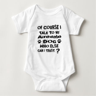 Of Course I Talk To My Airedale Dog Designs Baby Bodysuit