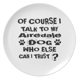 Of Course I Talk To My Airedale Dog Designs Plate