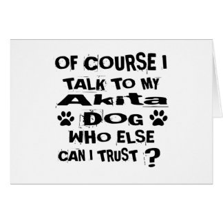Of Course I Talk To My Akita Dog Designs Card