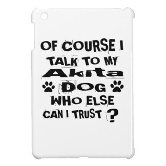 Of Course I Talk To My Akita Dog Designs iPad Mini Case
